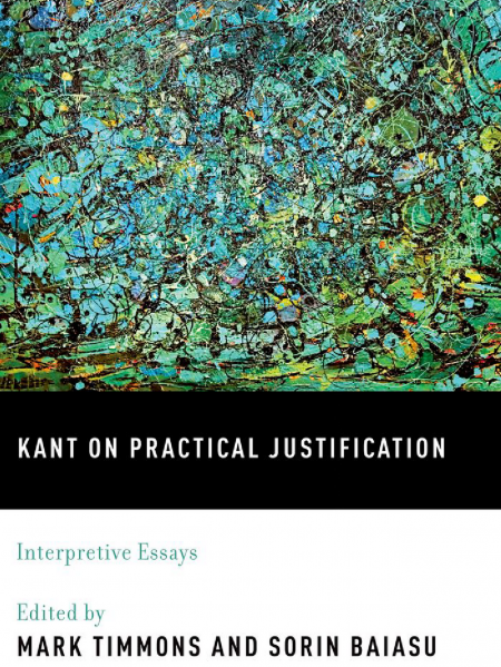 Kant on Practical Justification: Interpretive Essays book cover with an abstract painting of pond vegetations.